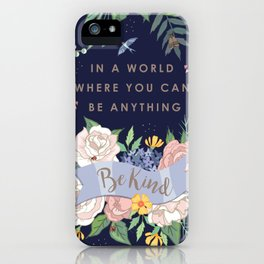 In a world where you can be anything, be kind iPhone Case