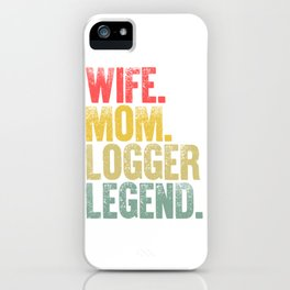 Best Mother Women Funny Gift T Shirt Wife Mom Logger Legend iPhone Case