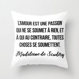 L'amour est une passion qui ne se soumet à rien, et à qui au contraire, toutes choses se soumettent. Throw Pillow