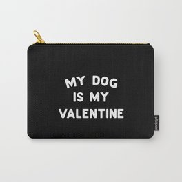 My Dog Is My Valentine White Typography Carry-All Pouch