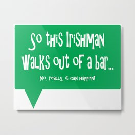 So This Irishman Walks Out of a Bar... Metal Print