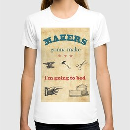 Makers gonna make, i´m going to bed, vintage poster T-shirt