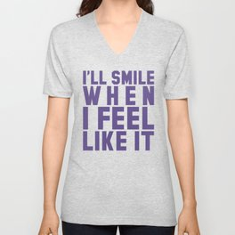 I'LL SMILE WHEN I FEEL LIKE IT (Ultra Violet) Unisex V-Neck