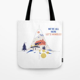 We're all here. Let's mingle! Tote Bag