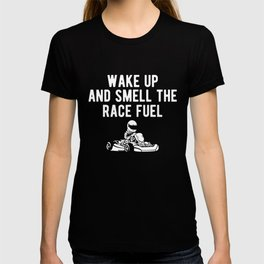 Wake Up And Smell The Race Fuel Go Kart Racing T-shirt