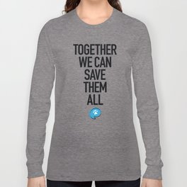 Together We Can Save Them All Long Sleeve T-shirt