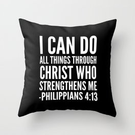 I CAN DO ALL THINGS THROUGH CHRIST WHO STRENGTHENS ME PHILIPPIANS 4:13 (Black & White) Throw Pillow