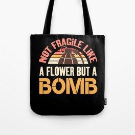 Not Fragile Like A Flower Fragile Like A Bomb - Feminist Tote Bag