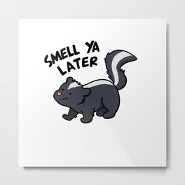 Smell Ya Later Cute Skunk Pun Metal Print