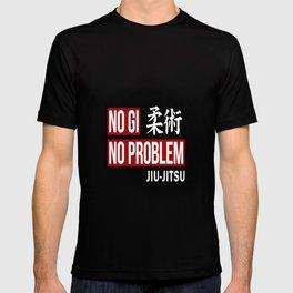 Jiu Jitsu, No Gi No Problem T-shirt
