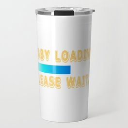 "A Nice Loading Tee For Waiting Persons Saying ""Baby Loading Please Wait"" T-shirt Design Child Birth Travel Mug"