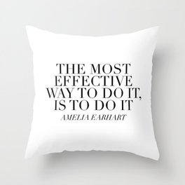 The Most Effective Way to Do It, Is To Do It. -Amelia Earhart Throw Pillow