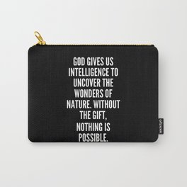 God gives us intelligence to uncover the wonders of nature Without the gift nothing is possible Carry-All Pouch