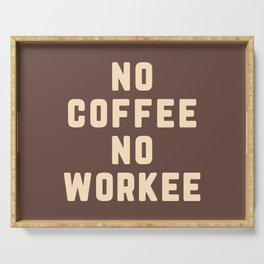 No Coffee No Workee Funny Quote Serving Tray
