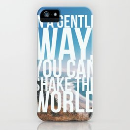 In A Gentle Way, You Can Shake The World iPhone Case