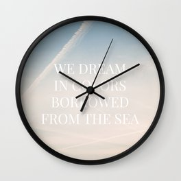 We dream in colors borrowed from the sea  / Words, Quotes / Pastel Wanderlust Typography art print Wall Clock