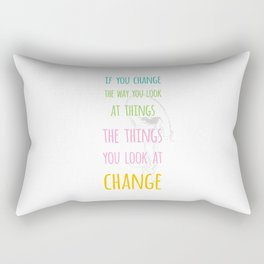 If you change the way you look at things the things you look at change  Rectangular Pillow