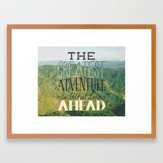 The Greatest Adventure is What Lies Ahead Framed Art Print