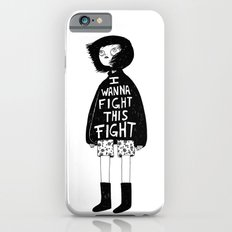 I WANNA FIGHT THIS FIGHT iPhone 6s Slim Case