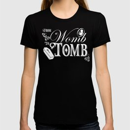From Womb to Tomb T-shirt