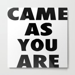 Come As You Are Printable Wall Art Metal Print