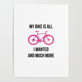 My Bike Is All I Wanted And Much More Poster