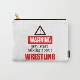 warning may start talking about wrestling funny quote Carry-All Pouch