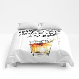 Whiskey Made Me Do It Comforters