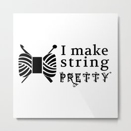 I Make String Pretty Yarn/Crafts Metal Print