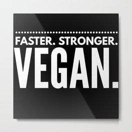 Faster Stronger Vegan Metal Print