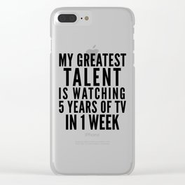 MY GREATEST TALENT IS WATCHING 5 YEARS OF TV IN 1 WEEK Clear iPhone Case