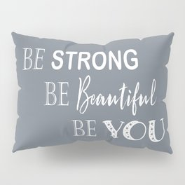 Be Strong, Be Beautiful, Be You - Grey and White Pillow Sham