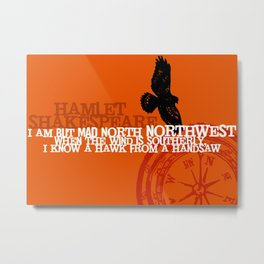 Hamlet-  North by Northwest - Madness - Shakespeare Quote Art Metal Print