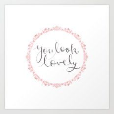 you look lovely Art Print