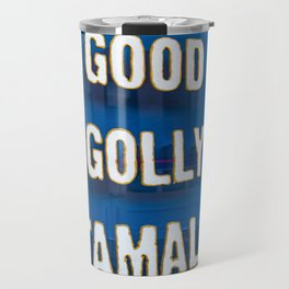 Good Golly Tamale Travel Mug