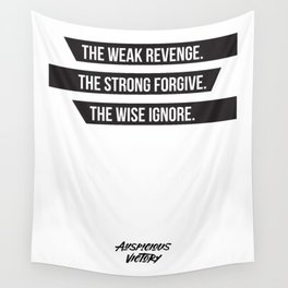 The weak revenge. The strong forgive. The wise ignore. Black Print. Wall Tapestry