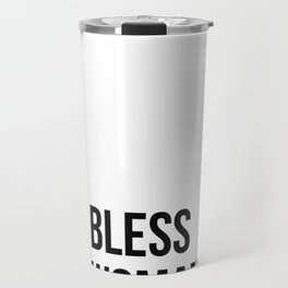God bless the woman with ambition. Travel Mug