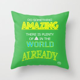 Do something Amazing Throw Pillow