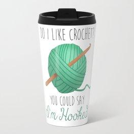 Do I Like Crochet? You Could Say I'm Hooked Travel Mug