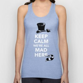 Keep Calm, We're All Mad Here Unisex Tank Top