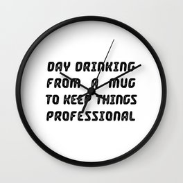 Day Drinking From A Mug To Keep Things Professional Wall Clock