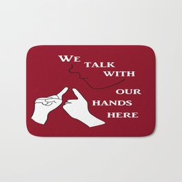 We Talk with our Hands Here Bath Mat