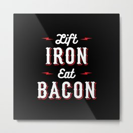 Lift Iron Eat Bacon Metal Print