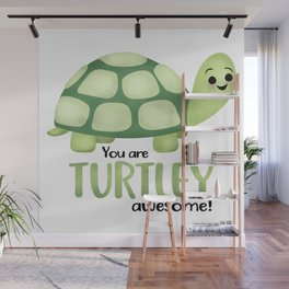 You Are Turtley Awesome! Wall Mural