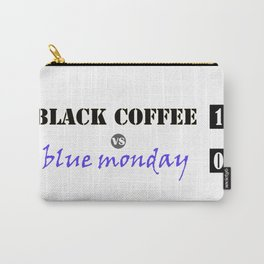 black coffee vs blue monday Carry-All Pouch