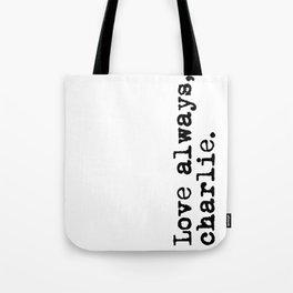 Love always, charlie. (Version 2, in black) Tote Bag