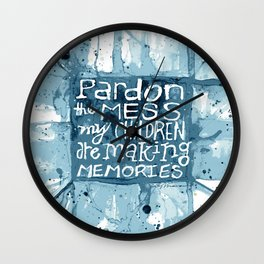 Pardon The Mess My Children Are Making Memories Wall Clock