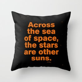 Across the sea of space, the stars are other suns. Throw Pillow