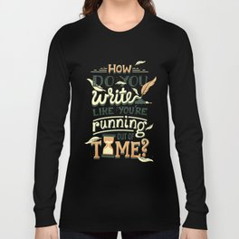 Write like you're running out of time Long Sleeve T-shirt