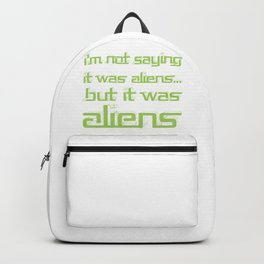 I'm Not Saying It Was Aliens, But It Was Aliens Meme T-Shirt For Fans Of Ancient Aliens Font Style Backpack